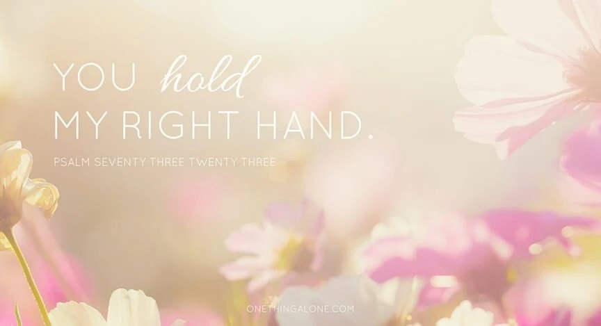 You hold my right hand Psalm 73:23