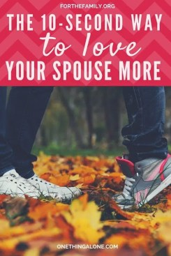 I need to bookmark this and remember it every day. ...The 10 second way to love your spouse more.