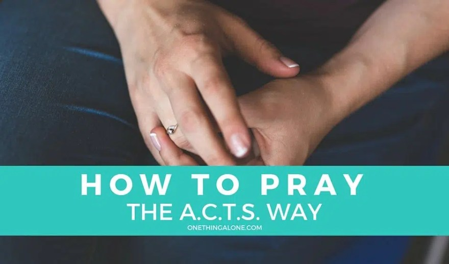 How to Pray the ACTS Way (And Why You'd Want To) | One Thing Alone