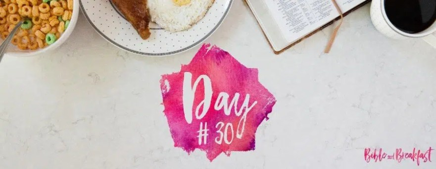Bible and Breakfast Challenge Day 30