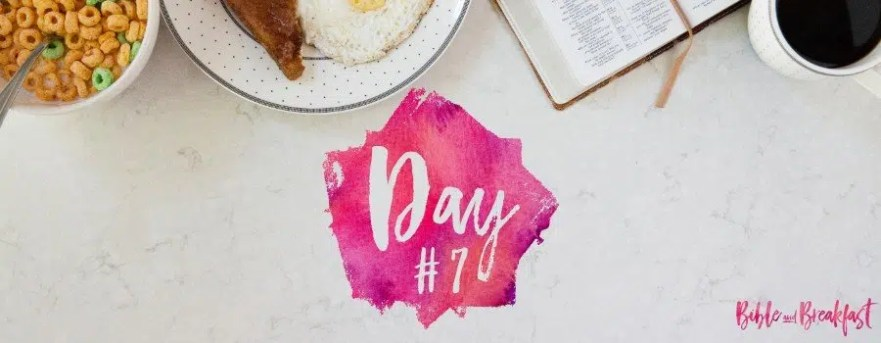 Bible and Breakfast Challenge Day 7