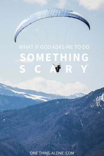 What if God asks me to do something scary? How should I respond?