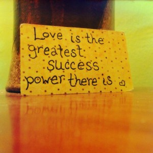 Love is the greatest success power there is.