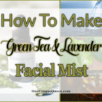 How To Make Green Tea & Lavender Facial Mist