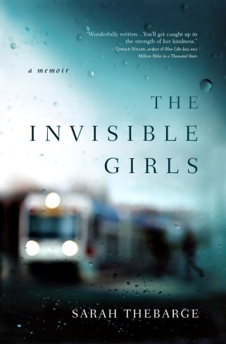 The Invisible Girls: A Memoir By: Sara Thebarge Book Review