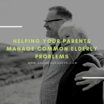 Helping Your Parents Manage Common Elderly Problems