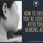 How To Ensure You're Looking After Your Hearing Aids