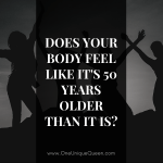 Does Your Body Feel Like It's 50 Years Older Than It Is?