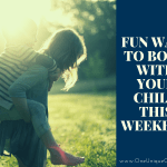 Fun Ways To Bond With Your Child This Weekend
