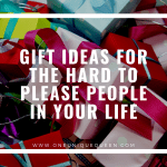 Gift Ideas For The Hard To Please People In Your Life