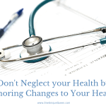 Don't Neglect your Health by Ignoring Changes to Your Health