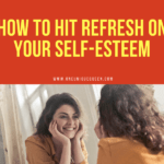 How To Hit Refresh On Your Self-Esteem