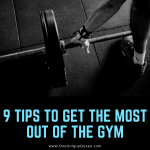 9 Tips To Get The Most Out Of The Gym