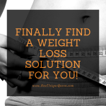 Finally Find A Weight Loss Solution For You!