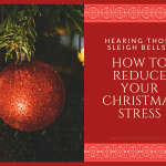 Hearing Those Sleigh Bells: How To Reduce Your Christmas Stress