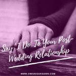 Say 'I Do' To Your Post-Wedding Relationship