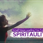 Small Steps Leading You Towards Spirituality