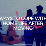 Ways To Cope With Home Life After Moving