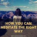 How You Can Meditate The Right Way