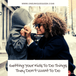 Getting Your Kids To Do Things They Don't Want To Do