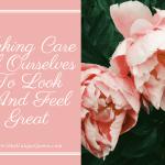 Taking Care Of Ourselves To Look And Feel Great