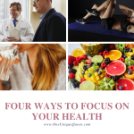 Four Ways To Focus On Your Health