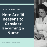 Need a New Job? Here Are 10 Reasons to Consider Becoming a Nurse