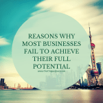 Reasons Why Most Businesses Fail to Achieve Their Full Potential