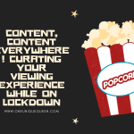 Content, Content Everywhere! Curating Your Viewing Experience While On Lockdown