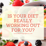 Is Your Diet Really Working Out For You?