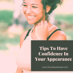 Tips To Have Confidence In Your Appearance