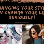 Changing Your Style Can Change Your Life. Seriously!