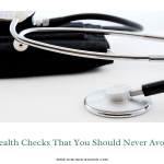 Health Checks That You Should Never Avoid
