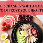 Four Changes You Can Make To Improve Your Health