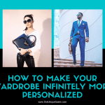 How To Make Your Wardrobe Infinitely More Personalized