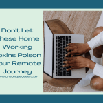 Don't Let These Home Working Toxins Poison Your Remote Journey