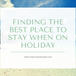 Finding the Best Place to Stay When on Holiday