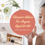 Skincare Advice For Anyone Aged 20-100