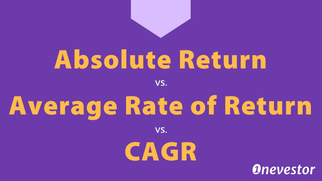 Absolute Return vs. Average Rate of Return vs. CAGR