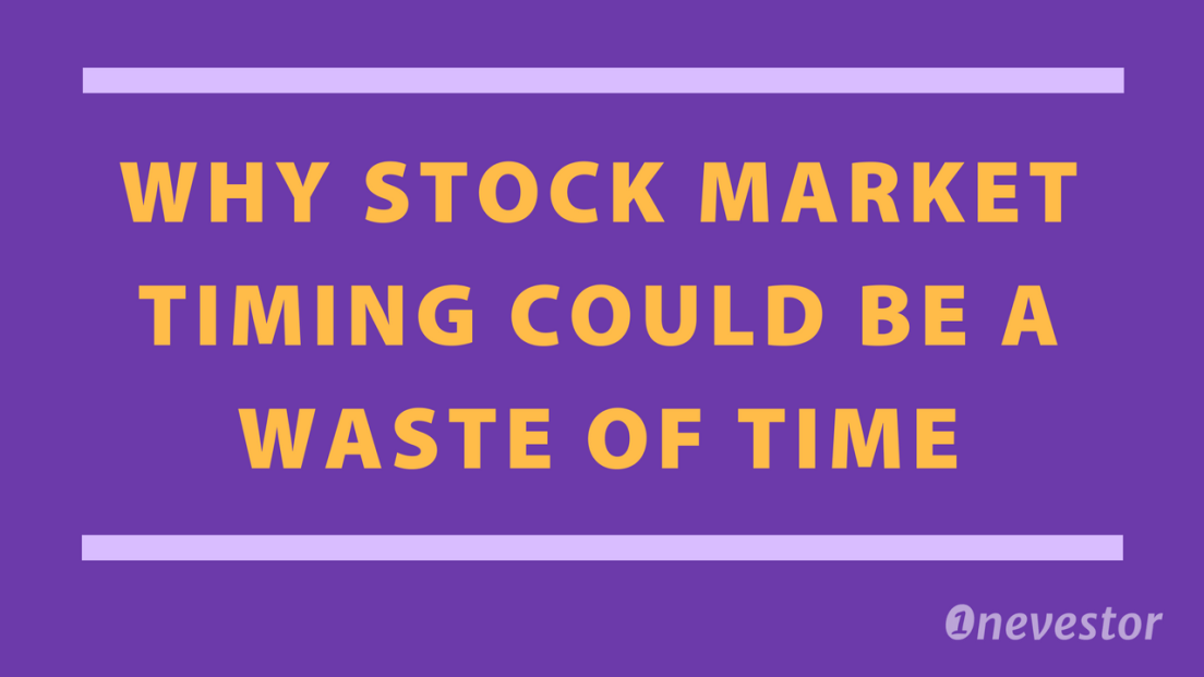 Why Stock Market Timing Could Be A Waste Of Time