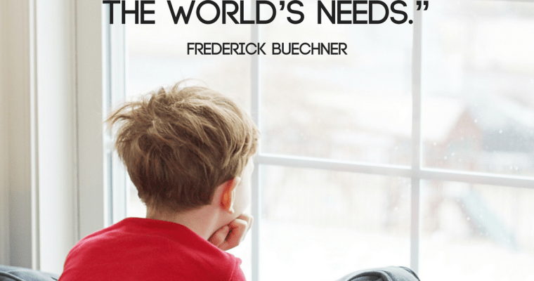 """""""Purpose is the Place Where Your Deep Gladness Meets the World's Needs."""" – Frederick Buechner"""