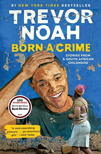Leah Reads Born a Crime: Stories from a South African Childhood, by Trevor Noah