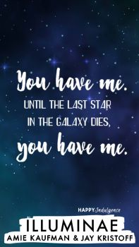 You have me. Until the last star in the galaxy dies, you have me.