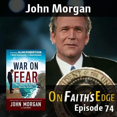 Declaring War on Fear – Presidential Impersonator, John Morgan | Episode 74