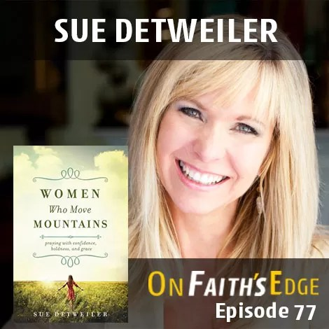 Women Who Move Mountains with Sue Detweiler | Episode 77