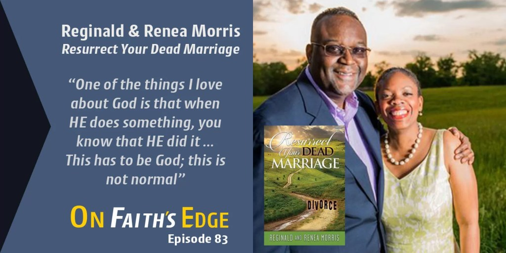How to Resurrect Your Marriage with Reginald & Renea Morris | Episode 83