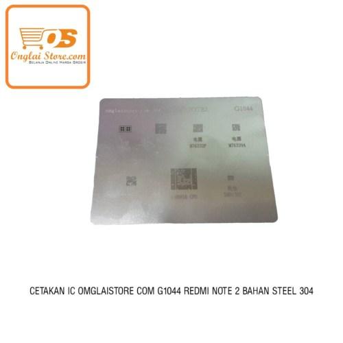 CETAKAN IC ONGLAISTORE.COM G1044 REDMI NOTE2 BAHAN STEEL 304