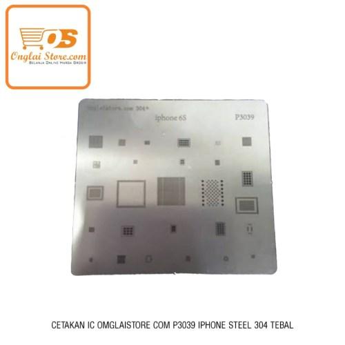 CETAKAN IC ONGLAISTORE.COM P3039 IPHONE 6S BAHAN STEEL 304 TEBAL