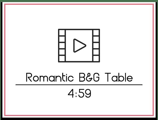 32. Romantic B&G Table