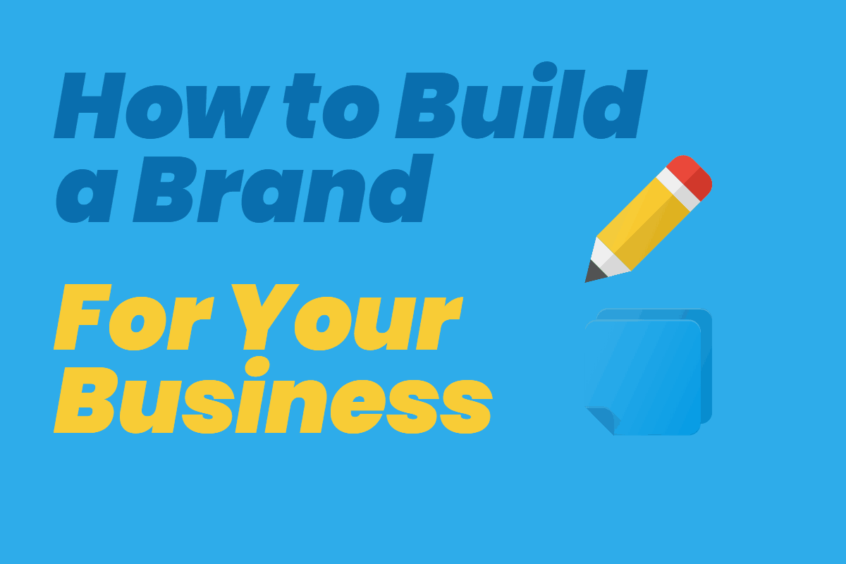 How to Build a Brand For Your Business